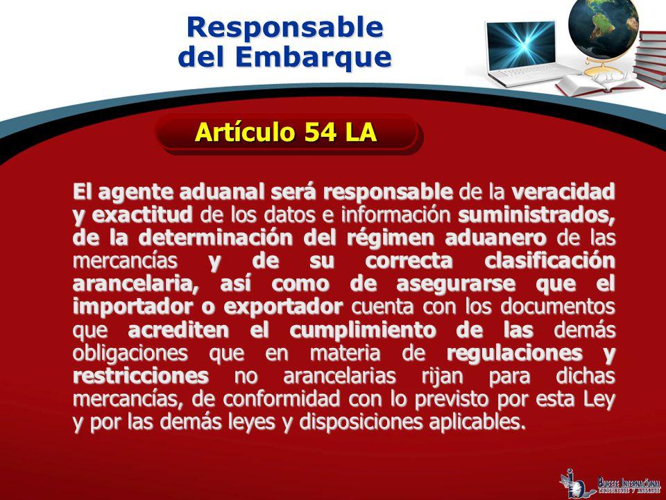El agente aduanal será responsable de la veracidad y exactitud de los datos e información suministrados, de la determinación del régimen aduanero de l