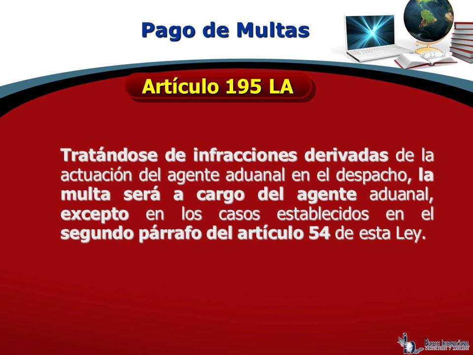 Tratándose de infracciones derivadas de la actuación del agente aduanal en el despacho, la multa será a cargo del agente aduanal, excepto en los casos