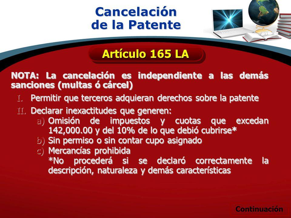 NOTA: La cancelación es independiente a las demás sanciones (multas ó cárcel) I.Permitir que terceros adquieran derechos sobre la patente II.Declarar