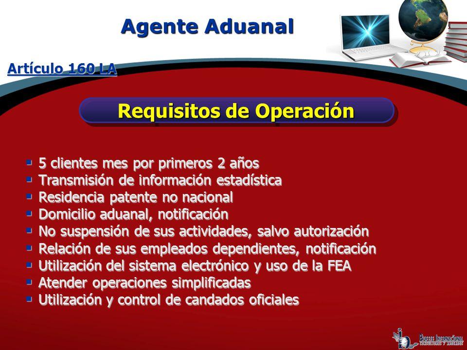Agente Aduanal Requisitos de Operación Artículo 160 LA 5 clientes mes por primeros 2 años 5 clientes mes por primeros 2 años Transmisión de informació