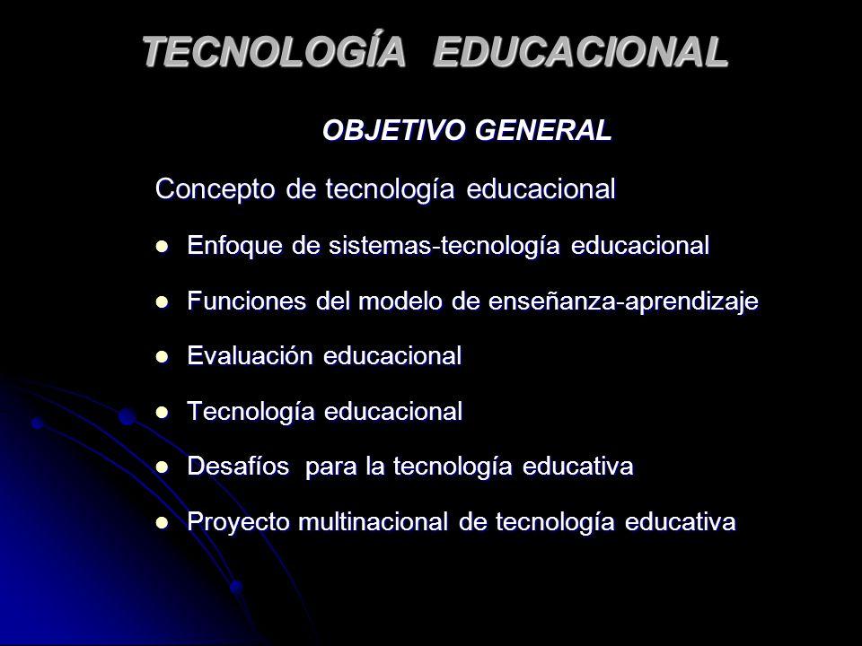 TECNOLOGÍA EDUCACIONAL OBJETIVO GENERAL Concepto de tecnología educacional Enfoque de sistemas-tecnología educacional Enfoque de sistemas-tecnología e