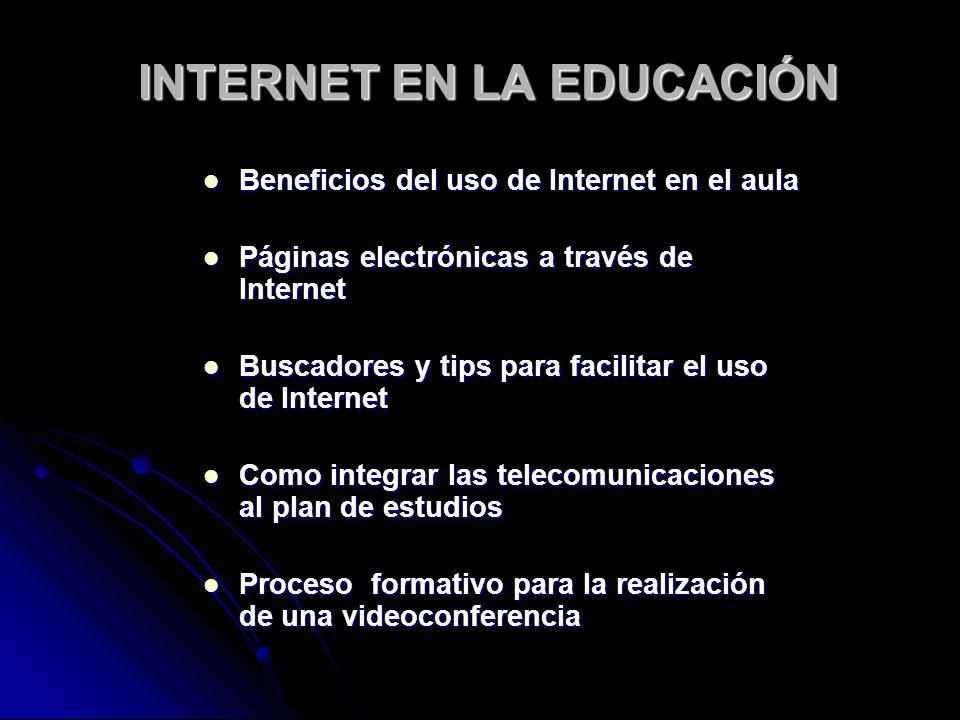 INTERNET EN LA EDUCACIÓN Beneficios del uso de Internet en el aula Beneficios del uso de Internet en el aula Páginas electrónicas a través de Internet