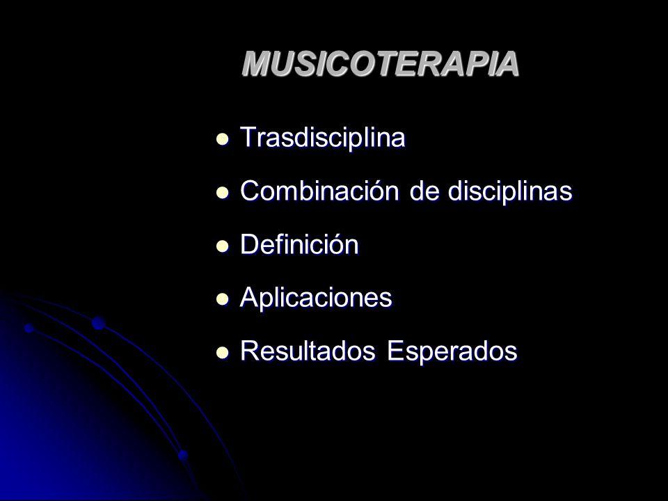 MUSICOTERAPIA Trasdisciplina Trasdisciplina Combinación de disciplinas Combinación de disciplinas Definición Definición Aplicaciones Aplicaciones Resu