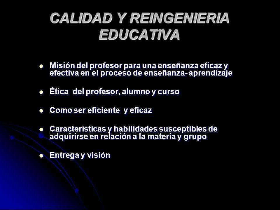 CALIDAD Y REINGENIERIA EDUCATIVA Misión del profesor para una enseñanza eficaz y efectiva en el proceso de enseñanza- aprendizaje Misión del profesor