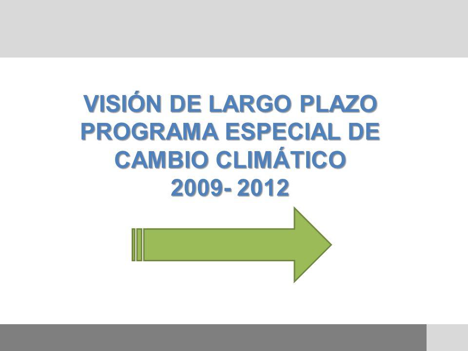 VISIÓN DE LARGO PLAZO PROGRAMA ESPECIAL DE CAMBIO CLIMÁTICO 2009- 2012