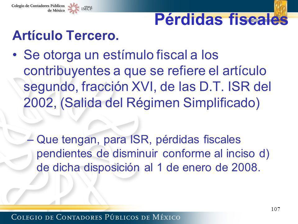 Pérdidas fiscales Artículo Tercero. Se otorga un estímulo fiscal a los contribuyentes a que se refiere el artículo segundo, fracción XVI, de las D.T.