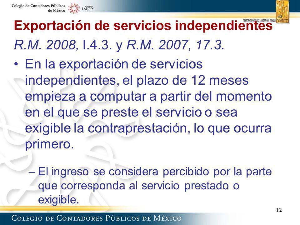Exportación de servicios independientes R.M. 2008, I.4.3. y R.M. 2007, 17.3. En la exportación de servicios independientes, el plazo de 12 meses empie