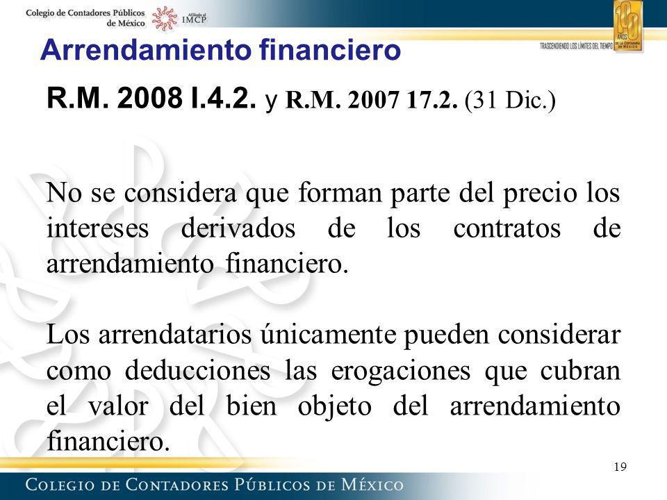 Arrendamiento financiero 19 R.M. 2008 I.4.2. y R.M. 2007 17.2. (31 Dic.) No se considera que forman parte del precio los intereses derivados de los co