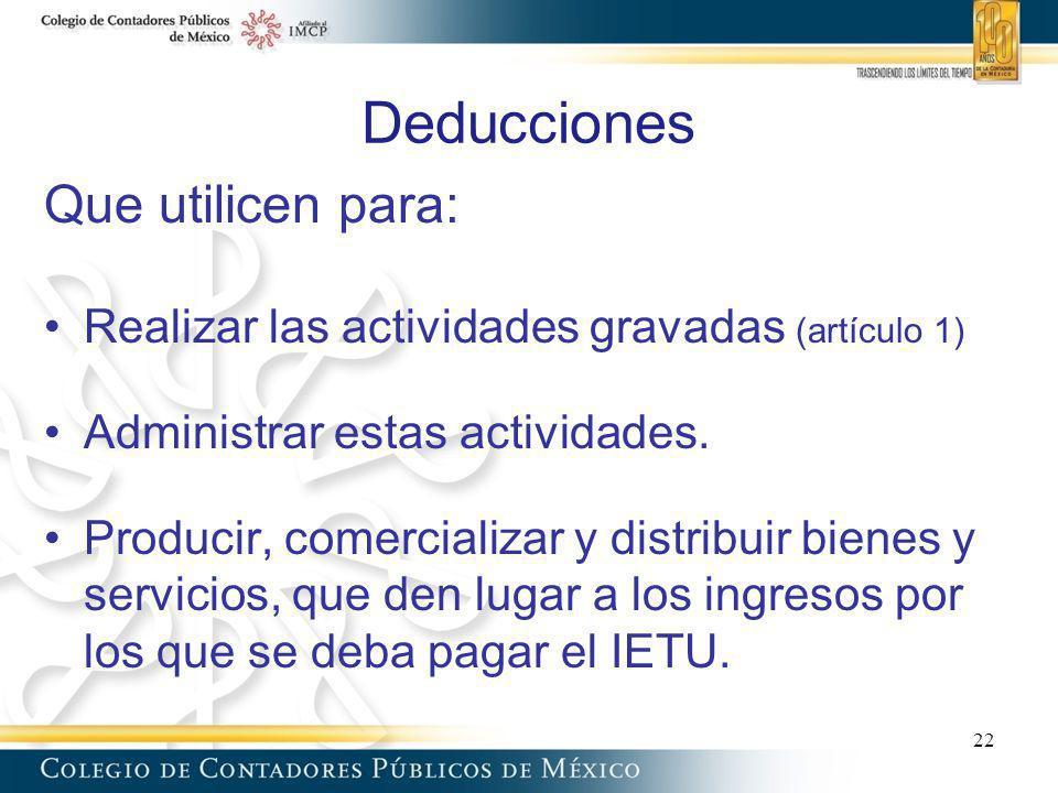 Deducciones Que utilicen para: Realizar las actividades gravadas (artículo 1) Administrar estas actividades. Producir, comercializar y distribuir bien