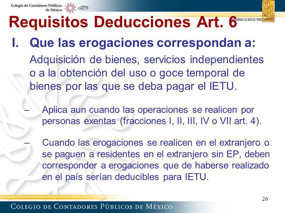 Requisitos Deducciones Art. 6 I.Que las erogaciones correspondan a: Adquisición de bienes, servicios independientes o a la obtención del uso o goce te