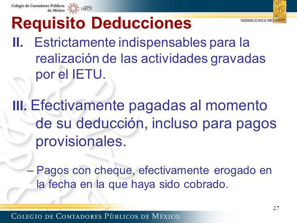 Requisito Deducciones II. Estrictamente indispensables para la realización de las actividades gravadas por el IETU. III. Efectivamente pagadas al mome