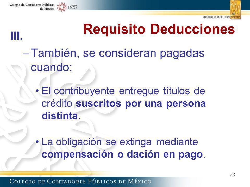 Requisito Deducciones III. –También, se consideran pagadas cuando: El contribuyente entregue títulos de crédito suscritos por una persona distinta. La