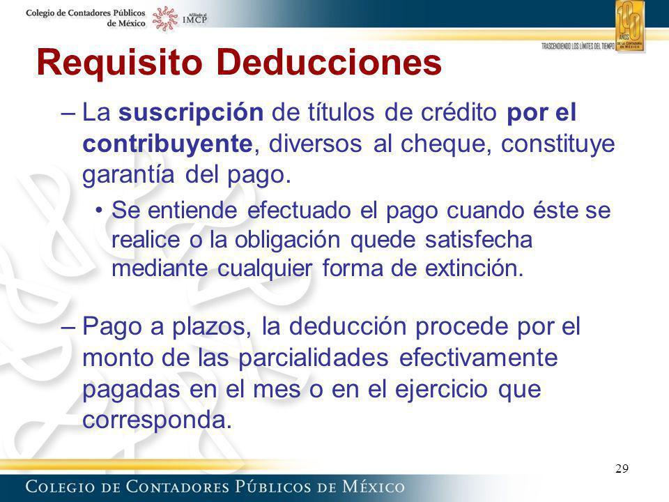 Requisito Deducciones –La suscripción de títulos de crédito por el contribuyente, diversos al cheque, constituye garantía del pago. Se entiende efectu