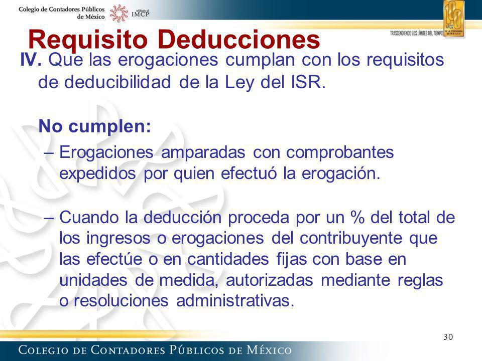 Requisito Deducciones IV. Que las erogaciones cumplan con los requisitos de deducibilidad de la Ley del ISR. No cumplen: –Erogaciones amparadas con co