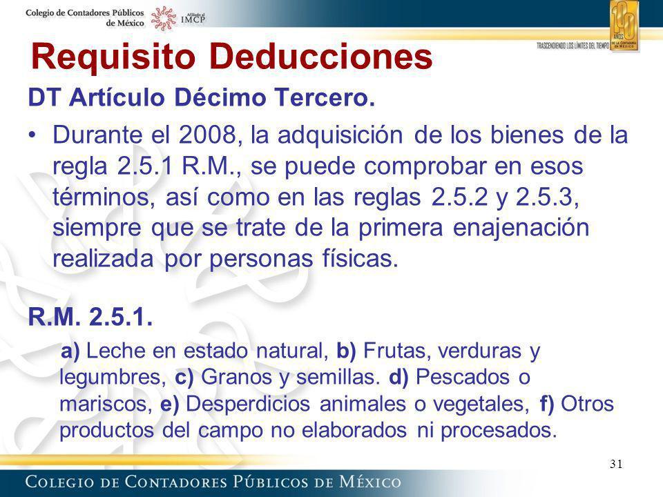 Requisito Deducciones DT Artículo Décimo Tercero. Durante el 2008, la adquisición de los bienes de la regla 2.5.1 R.M., se puede comprobar en esos tér