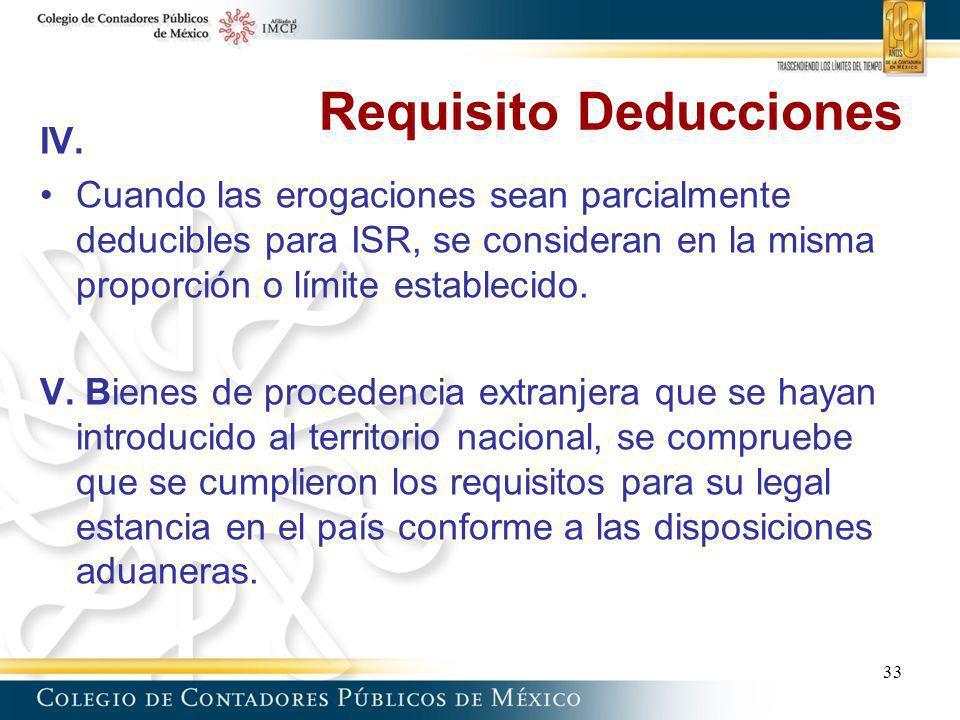 Requisito Deducciones IV. Cuando las erogaciones sean parcialmente deducibles para ISR, se consideran en la misma proporción o límite establecido. V.