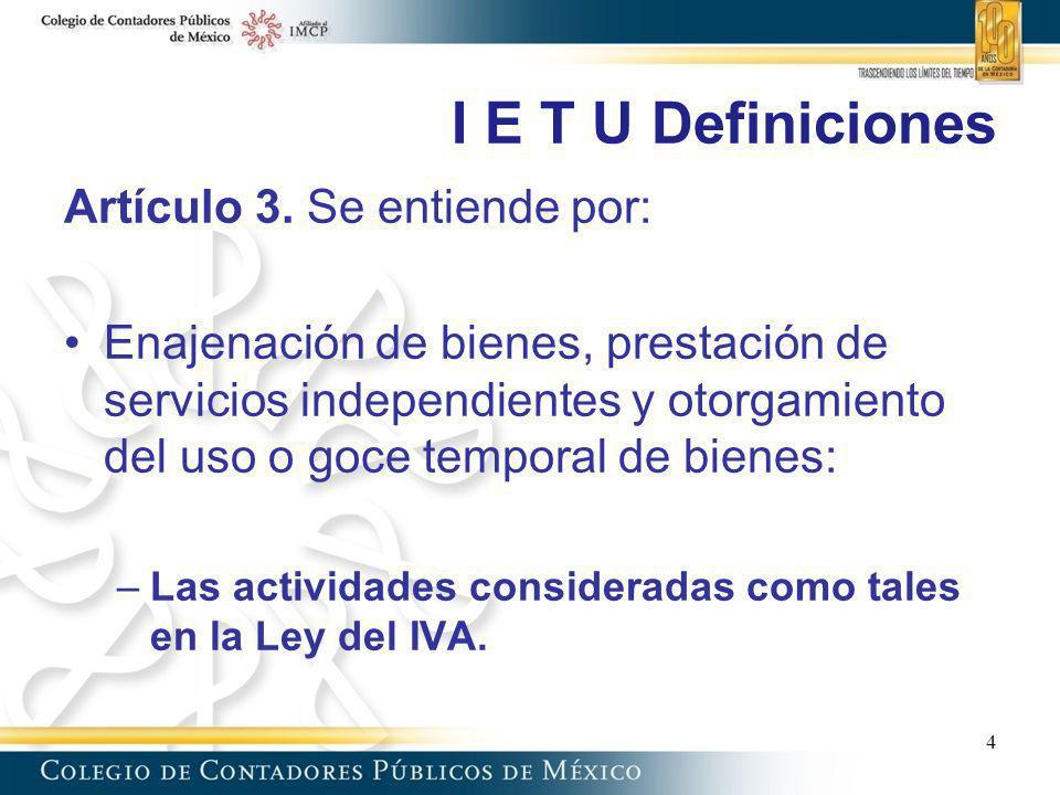 I E T U Definiciones Artículo 3. Se entiende por: Enajenación de bienes, prestación de servicios independientes y otorgamiento del uso o goce temporal
