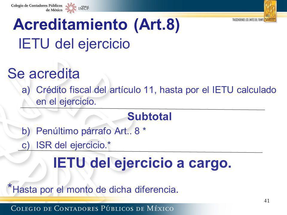 Acreditamiento (Art.8) IETU del ejercicio Se acredita a)Crédito fiscal del artículo 11, hasta por el IETU calculado en el ejercicio. Subtotal b)Penúlt