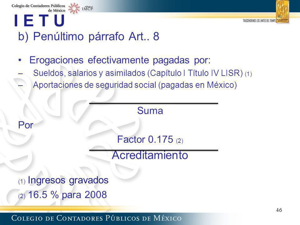 I E T U b)Penúltimo párrafo Art.. 8 Erogaciones efectivamente pagadas por: –Sueldos, salarios y asimilados (Capítulo I Título IV LISR) (1) –Aportacion