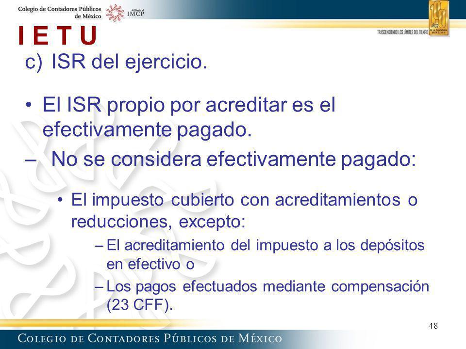 I E T U c)ISR del ejercicio. El ISR propio por acreditar es el efectivamente pagado. –No se considera efectivamente pagado: El impuesto cubierto con a