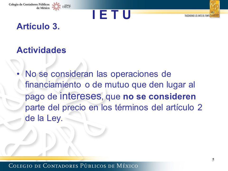 I E T U Artículo 3. Actividades No se consideran las operaciones de financiamiento o de mutuo que den lugar al pago de intereses, que no se consideren