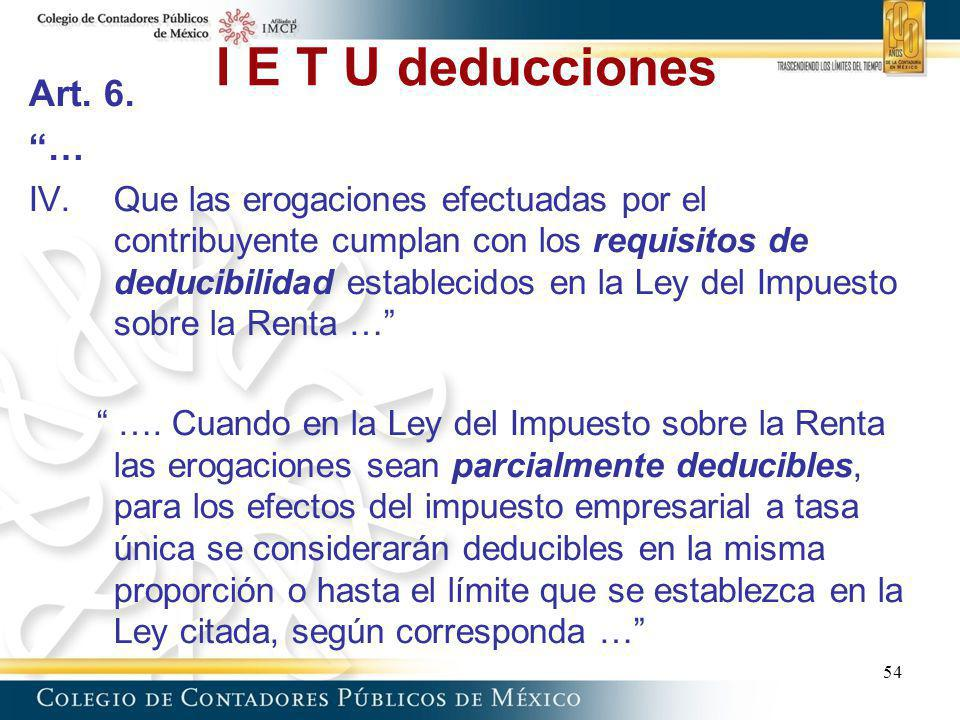 I E T U deducciones Art. 6. … IV.Que las erogaciones efectuadas por el contribuyente cumplan con los requisitos de deducibilidad establecidos en la Le