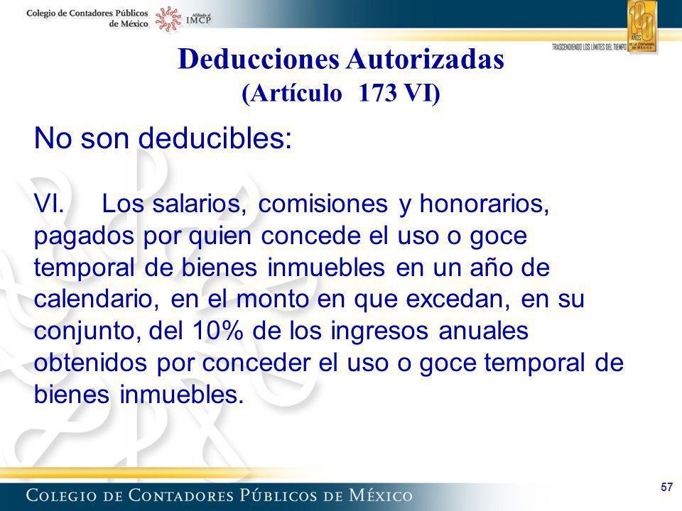 57 Deducciones Autorizadas (Artículo 173 VI) No son deducibles: VI.Los salarios, comisiones y honorarios, pagados por quien concede el uso o goce temp
