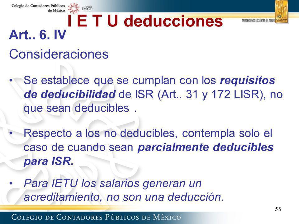 I E T U deducciones Art.. 6. IV Consideraciones Se establece que se cumplan con los requisitos de deducibilidad de ISR (Art.. 31 y 172 LISR), no que s