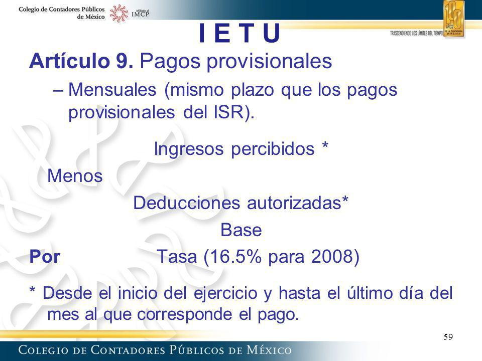 I E T U Artículo 9. Pagos provisionales –Mensuales (mismo plazo que los pagos provisionales del ISR). Ingresos percibidos * Menos Deducciones autoriza