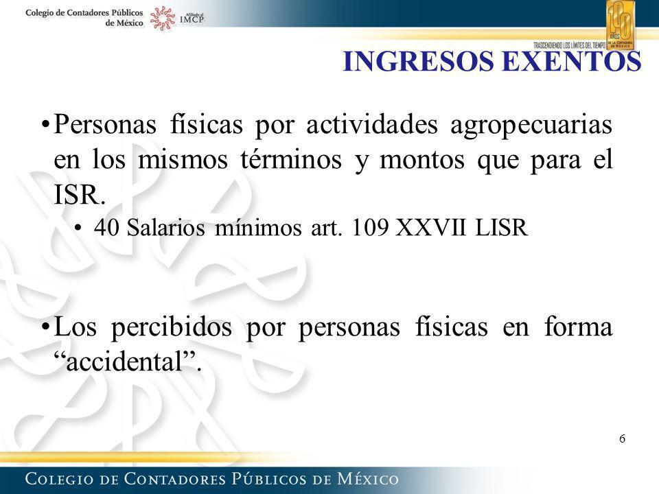Personas físicas por actividades agropecuarias en los mismos términos y montos que para el ISR. 40 Salarios mínimos art. 109 XXVII LISR Los percibidos