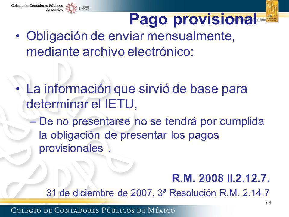 Pago provisional 64 Obligación de enviar mensualmente, mediante archivo electrónico: La información que sirvió de base para determinar el IETU, –De no