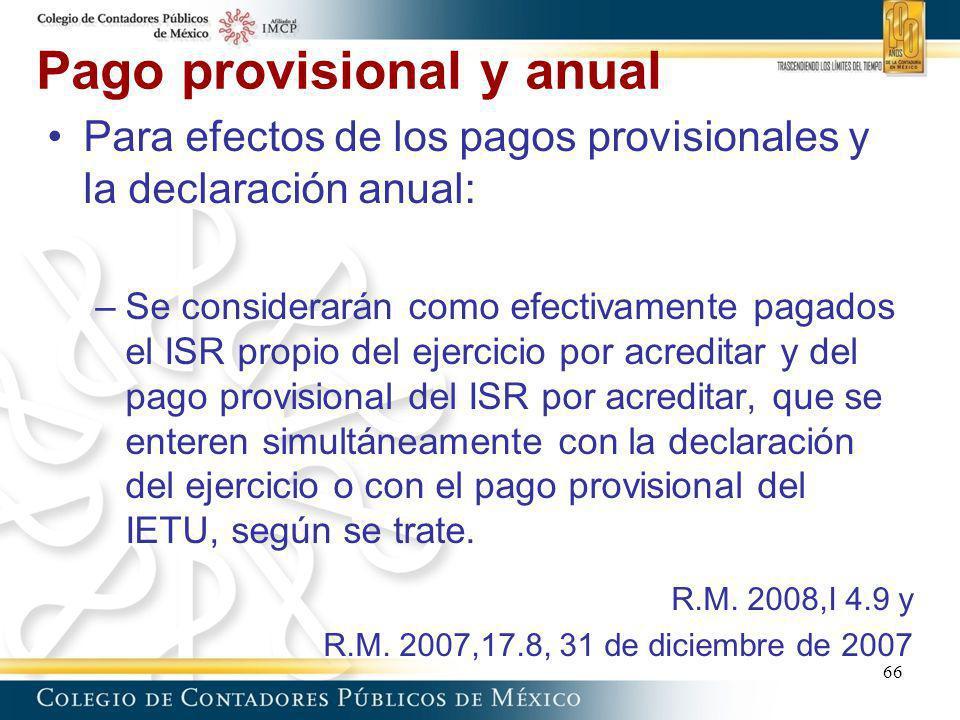 Pago provisional y anual 66 Para efectos de los pagos provisionales y la declaración anual: –Se considerarán como efectivamente pagados el ISR propio