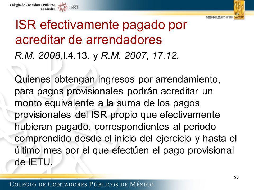 ISR efectivamente pagado por acreditar de arrendadores R.M. 2008,I.4.13. y R.M. 2007, 17.12. Quienes obtengan ingresos por arrendamiento, para pagos p