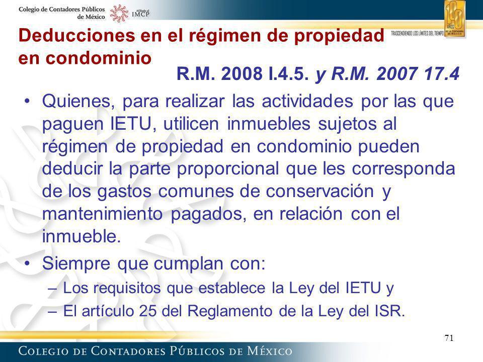 Deducciones en el régimen de propiedad en condominio 71 R.M. 2008 I.4.5. y R.M. 2007 17.4 Quienes, para realizar las actividades por las que paguen IE
