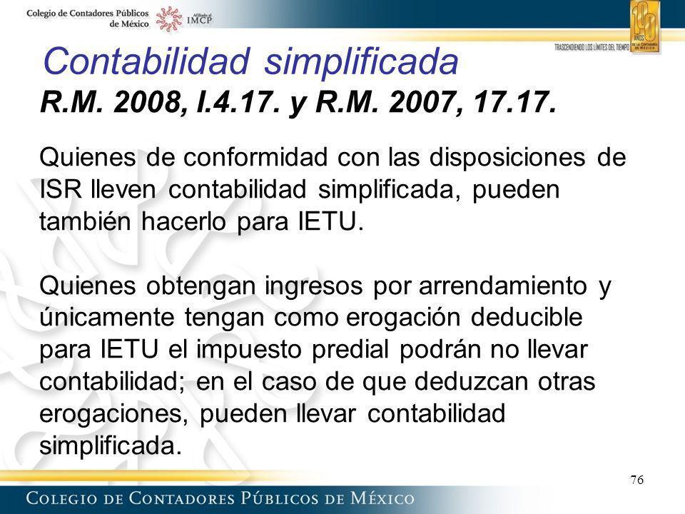Contabilidad simplificada R.M. 2008, I.4.17. y R.M. 2007, 17.17. Quienes de conformidad con las disposiciones de ISR lleven contabilidad simplificada,