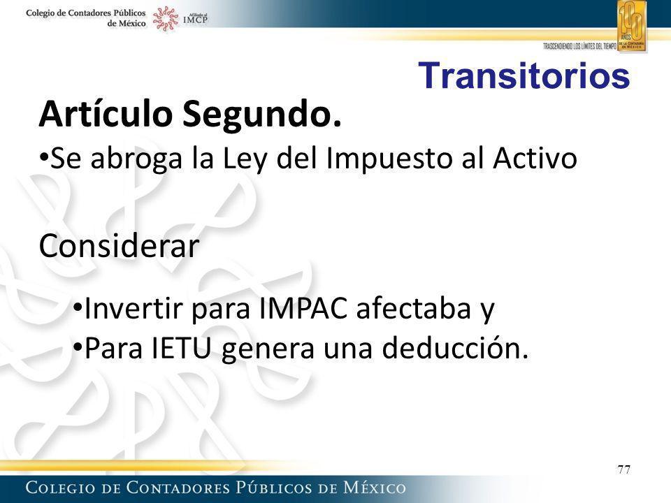 Transitorios Artículo Segundo. Se abroga la Ley del Impuesto al Activo Considerar Invertir para IMPAC afectaba y Para IETU genera una deducción. 77