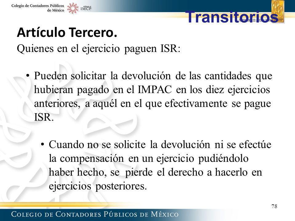 Transitorios Artículo Tercero. Quienes en el ejercicio paguen ISR: Pueden solicitar la devolución de las cantidades que hubieran pagado en el IMPAC en