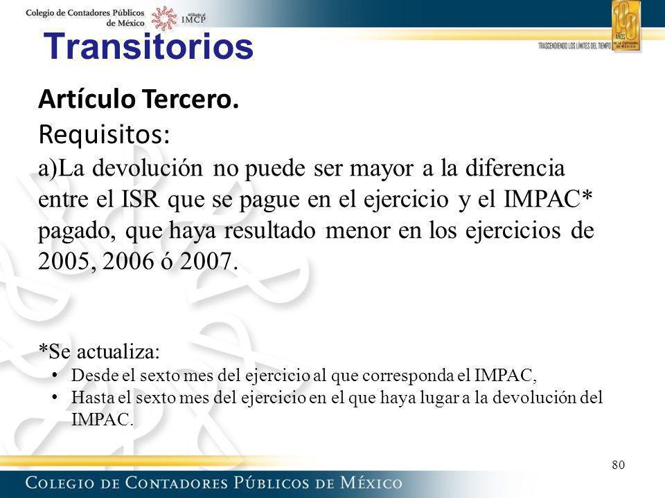 Transitorios Artículo Tercero. Requisitos: a)La devolución no puede ser mayor a la diferencia entre el ISR que se pague en el ejercicio y el IMPAC* pa