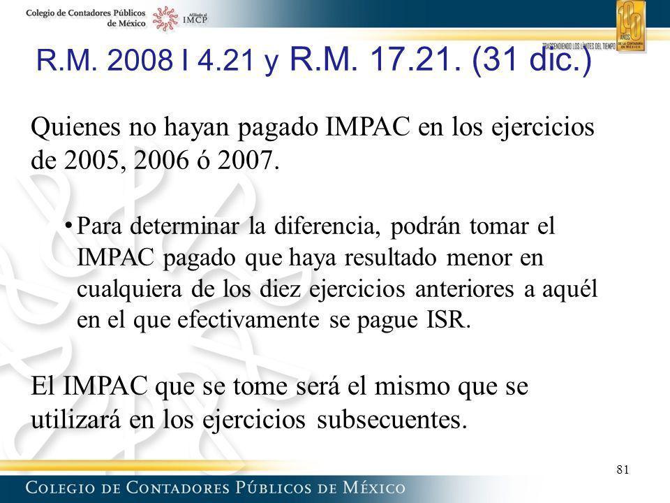 R.M. 2008 I 4.21 y R.M. 17.21. (31 dic.) Quienes no hayan pagado IMPAC en los ejercicios de 2005, 2006 ó 2007. Para determinar la diferencia, podrán t