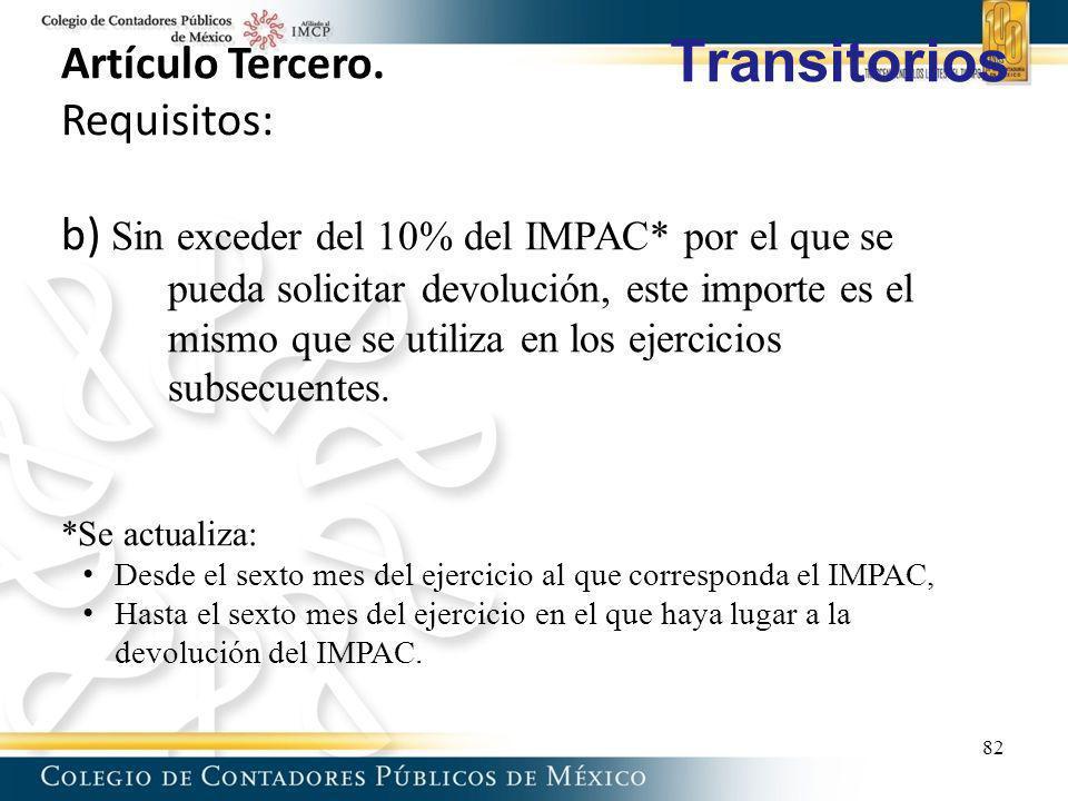 Transitorios Artículo Tercero. Requisitos: b) Sin exceder del 10% del IMPAC* por el que se pueda solicitar devolución, este importe es el mismo que se