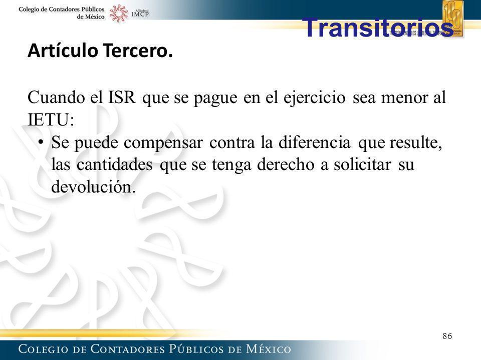 Transitorios Artículo Tercero. Cuando el ISR que se pague en el ejercicio sea menor al IETU: Se puede compensar contra la diferencia que resulte, las