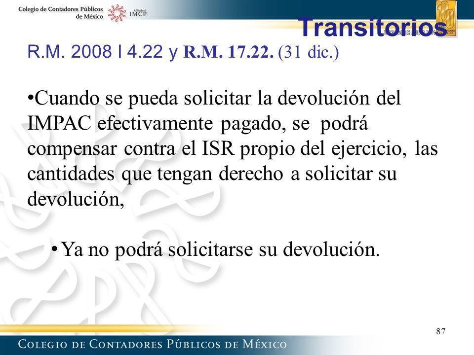 Transitorios R.M. 2008 I 4.22 y R.M. 17.22. (31 dic.) Cuando se pueda solicitar la devolución del IMPAC efectivamente pagado, se podrá compensar contr