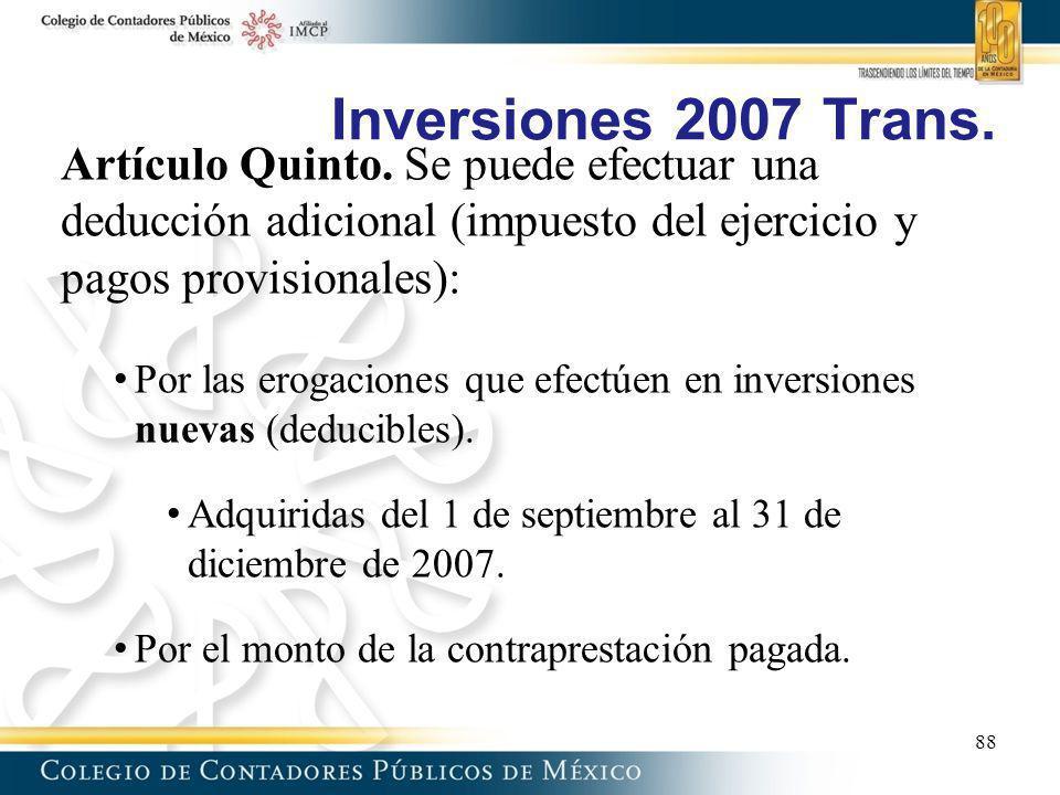 Inversiones 2007 Trans. Artículo Quinto. Se puede efectuar una deducción adicional (impuesto del ejercicio y pagos provisionales): Por las erogaciones