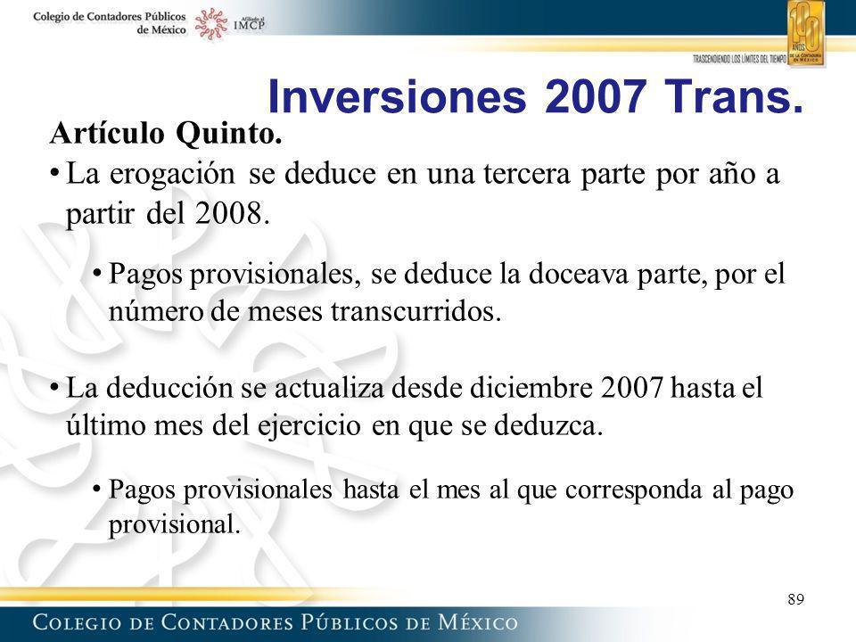 Inversiones 2007 Trans. Artículo Quinto. La erogación se deduce en una tercera parte por año a partir del 2008. Pagos provisionales, se deduce la doce