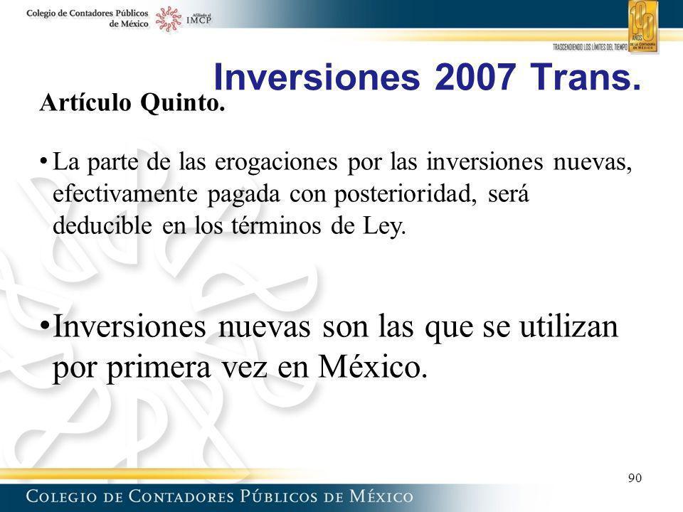 Inversiones 2007 Trans. Artículo Quinto. La parte de las erogaciones por las inversiones nuevas, efectivamente pagada con posterioridad, será deducibl