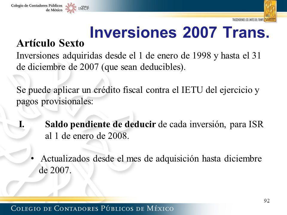 Inversiones 2007 Trans. Artículo Sexto Inversiones adquiridas desde el 1 de enero de 1998 y hasta el 31 de diciembre de 2007 (que sean deducibles). Se
