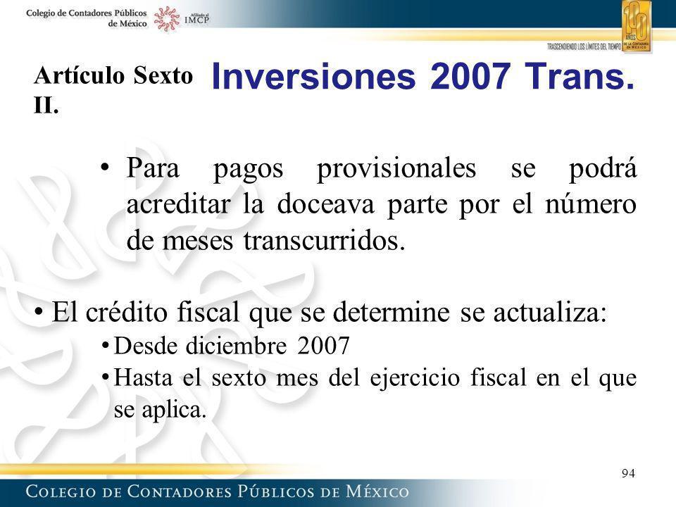 Inversiones 2007 Trans. Artículo Sexto II. Para pagos provisionales se podrá acreditar la doceava parte por el número de meses transcurridos. El crédi