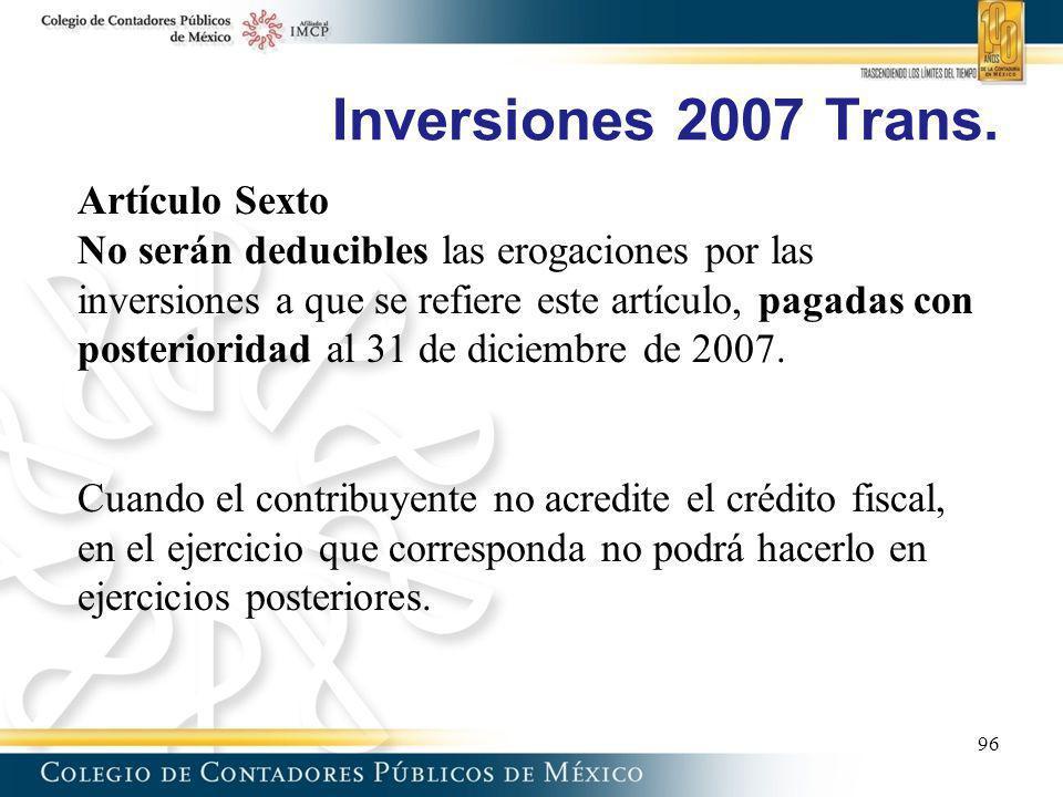 Inversiones 2007 Trans. Artículo Sexto No serán deducibles las erogaciones por las inversiones a que se refiere este artículo, pagadas con posteriorid