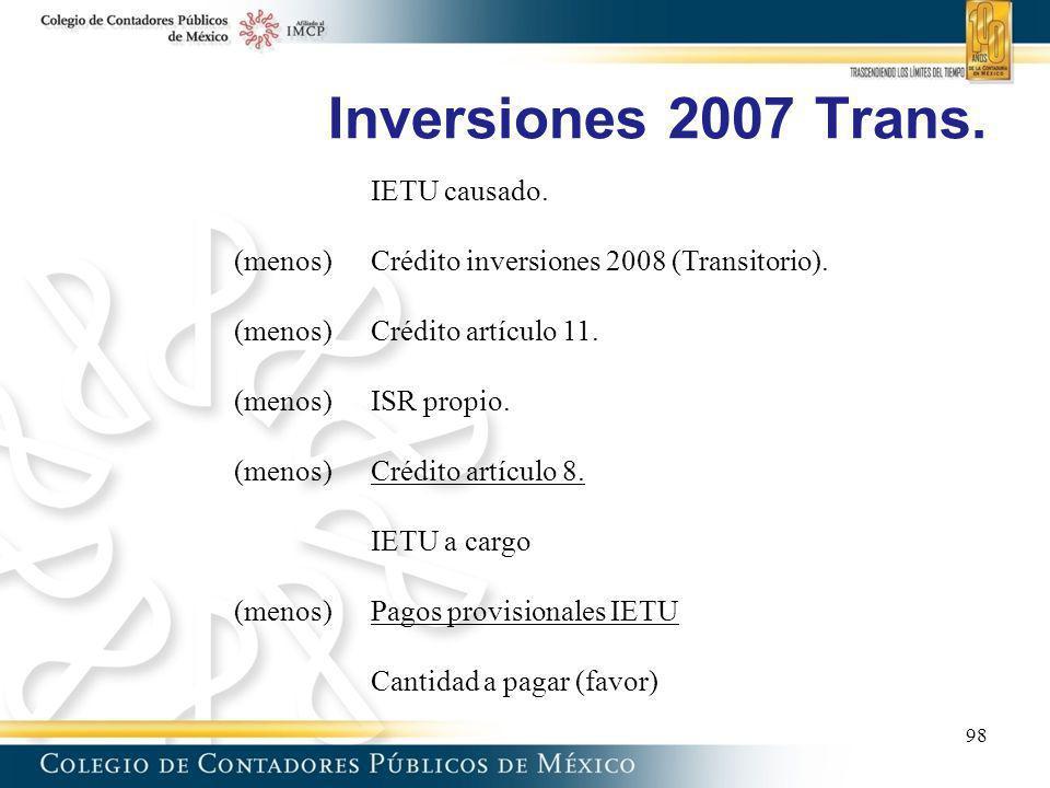 Inversiones 2007 Trans. 98 IETU causado. (menos)Crédito inversiones 2008 (Transitorio). (menos)Crédito artículo 11. (menos) ISR propio. (menos)Crédito