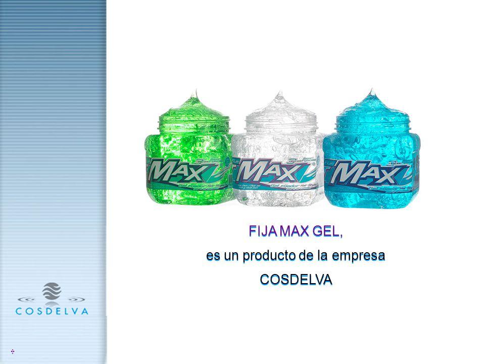 U FIJA MAX GEL, es un producto de la empresa COSDELVA FIJA MAX GEL, es un producto de la empresa COSDELVA